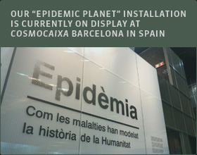 OUR EPIDEMIC PLANET INSTALLATION IS CURRENTLY ON DISPLAY AT COSMOCAIXA BARCELONA IN SPAIN
